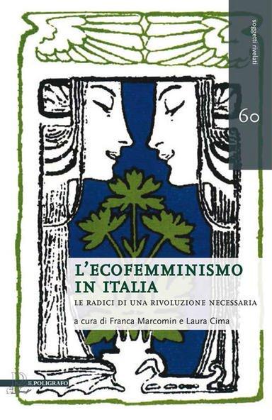 """Copertina del libro """"L'ecofemminismo in Italia. Le radici di una rivoluzione necessaria"""" di Franca Marcomin e Laura Cima. Edizioni Il Poligrafo, 2017."""
